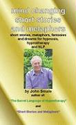 Mind Changing Short Stories & Metaphors: For Hypnosis, Hypnotherapy & Nlp