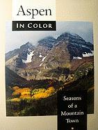 Aspen in Color: Seasons of a Mountain Town