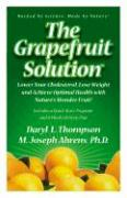 The Grapefruit Solution: Lower Your Cholesterol, Lose Weight and Achieve Optimal Health with Nature's Wonder Fruit