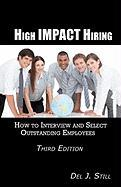 High Impact Hiring: How to Interview and Select Outstanding Employees (Third Edition)