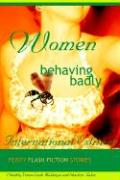 Women Behaving Badly Fiesty Flash Fiction