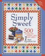Simply Sweet: 500 Recipes for Cookies, Pies and Cakes from 1 Basic Ingredient List