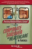 Practicing Medicine Without a License!: The Corporate Takeover of Healthcare in America