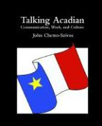Talking Acadian: Communication, Work, and Culture