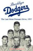 Brooklyn Dodgers the Last Great Pennant Drive, 1957