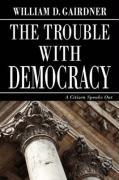 The Trouble with Democracy: A Citizen Speaks Out
