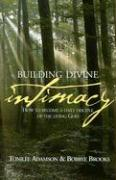 Building Divine Intimacy: How to Become a Daily Disciple of the Living God