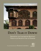 Don't Tear It Down! Preserving the Earthquake Resistant Vernacular Architecture of Kashmir