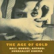 The Age of Gold: Dali, Bunuel, Arataud: Surrealist Cinema