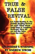 True & False Revival.. an Insider's Warning.. Todd Bentley, Rick Joyner, Patricia King, Ihop, Gold Dust & Laughing Revivals. How Do We Tell False Fire