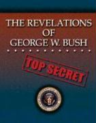 The Revelations of George W. Bush