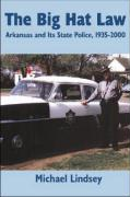 Big Hat Law: The Arkansas State Police, 1935a2000