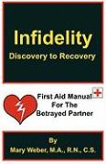 Infidelity: Discovery to Recovery, First Aid Manual for the Betrayed