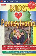 "Kids Love Pennsylvania: Your Family Travel Guide to Exploring ""Kid-Friendly"" Pennsylvania: 600 Fun Stops & Unique Spots"