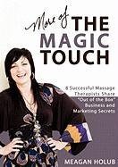 "More of the Magic Touch: 8 Successful Massage Therapists Share ""Out of the Box"" Business and Marketing Secrets"