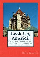 Look Up, America!: 40 Urban Hikes in the Northeast Corridor