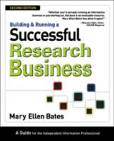 Building & Running a Successful Research Business: A Guide for the Independent Information Professional