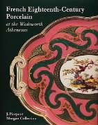 French Eighteenth-Century Porcelain at the Wadsworth Atheneum: J. Pierpont Morgan Collection