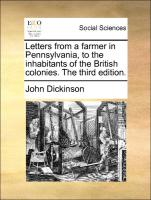 Letters from a farmer in Pennsylvania, to the inhabitants of the British colonies. The third edition.
