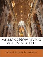 Millions Now Living Will Never Die!