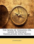 The Book of Versions: Or, Guide to French Translation; With Notes