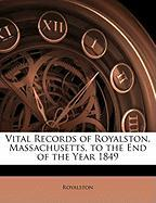 Vital Records of Royalston, Massachusetts, to the End of the Year 1849