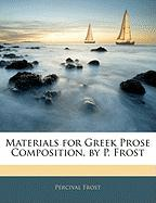 Materials for Greek Prose Composition, by P. Frost