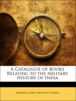 A Catalogue of Books Relating to the Military History of India