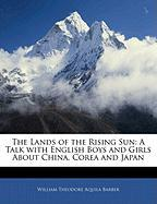 The Lands of the Rising Sun: A Talk with English Boys and Girls about China, Corea and Japan