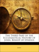 The Third Part of the Ecclesiastical History of John, Bishop of Ephesus