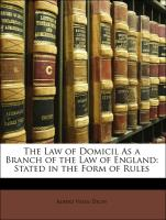 The Law of Domicil As a Branch of the Law of England: Stated in the Form of Rules
