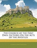 The Church of the First Days: Lectures on the Acts of the Apostles