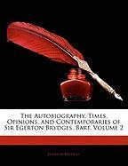 The Autobiography, Times, Opinions, and Contemporaries of Sir Egerton Brydges, Bart, Volume 2