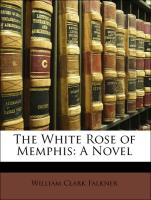 The White Rose of Memphis: A Novel