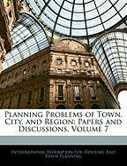 Planning Problems of Town, City, and Region: Papers and Discussions, Volume 7