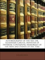 Autobiography of the Rev. Dr. Alexander Carlyle, Minister of Inveresk: Containing Memorials of the Men and Events of His Time