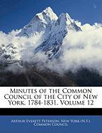 Minutes of the Common Council of the City of New York, 1784-1831, Volume 12