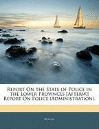 Report on the State of Police in the Lower Provinces [Afterw.] Report on Police (Administration).