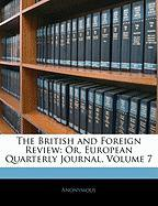 The British and Foreign Review: Or, European Quarterly Journal, Volume 7