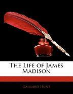 The Life of James Madison