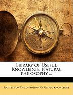 Library of Useful Knowledge: Natural Philosophy ...
