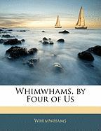 Whimwhams, by Four of Us