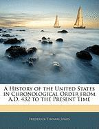 A History of the United States in Chronological Order from A.D. 432 to the Present Time