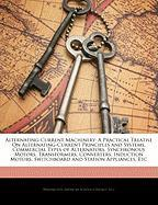 Alternating-Current Machinery: A Practical Treatise on Alternating-Current Principles and Systems, Commercial Types of Alternators, Synchronous Motor