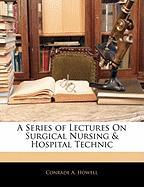 A Series of Lectures on Surgical Nursing & Hospital Technic
