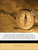 Argonauts of the western Pacific; an account of native enterprise and adventure in the Archipelagoes of Melanesian New Guinea. With a pref. by Sir James George Frazer
