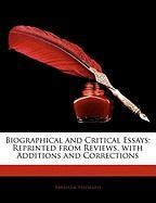 Biographical and Critical Essays: Reprinted from Reviews, with Additions and Corrections