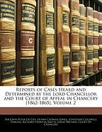 Reports of Cases Heard and Determined by the Lord Chancellor and the Court of Appeal in Chancery [1862-1865], Volume 2
