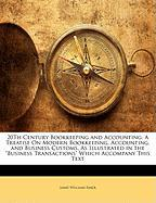"20th Century Bookkeeping and Accounting: A Treatise on Modern Bookkeeping, Accounting, and Business Customs, as Illustrated in the ""Business Transacti"