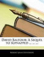 David Balfour: A Sequel to Kipnapped ... ... ...